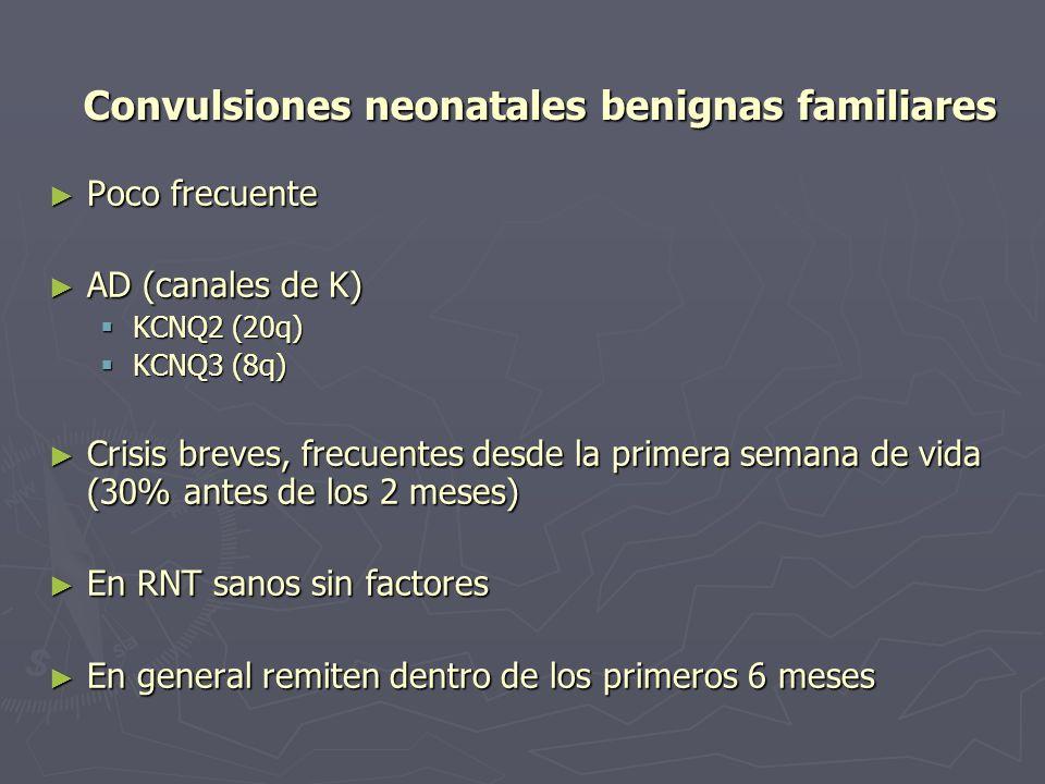 Poco frecuente Poco frecuente AD (canales de K) AD (canales de K) KCNQ2 (20q) KCNQ2 (20q) KCNQ3 (8q) KCNQ3 (8q) Crisis breves, frecuentes desde la pri