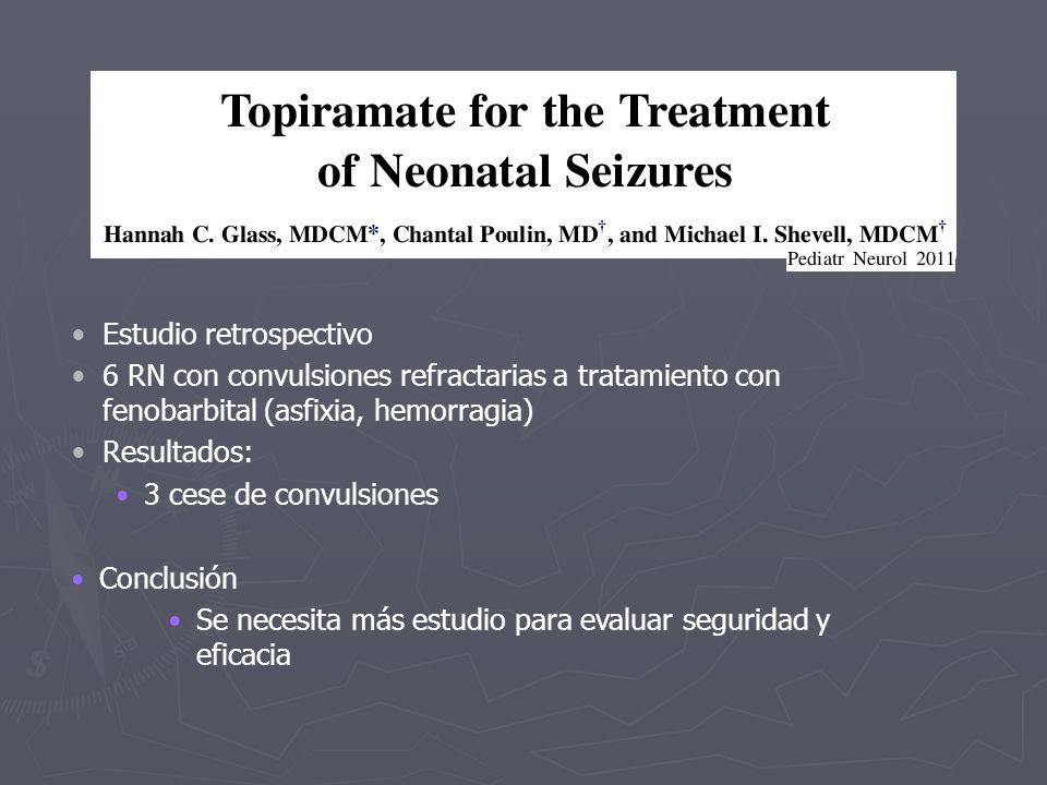 Estudio retrospectivo 6 RN con convulsiones refractarias a tratamiento con fenobarbital (asfixia, hemorragia) Resultados: 3 cese de convulsiones Concl