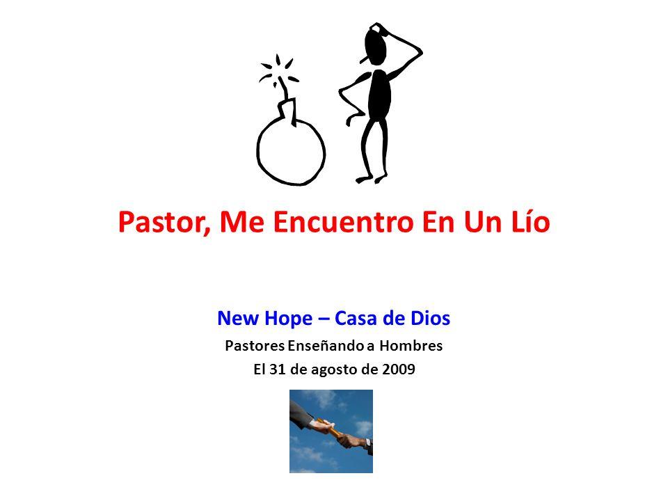 Pastor, Me Encuentro En Un Lío New Hope – Casa de Dios Pastores Enseñando a Hombres El 31 de agosto de 2009