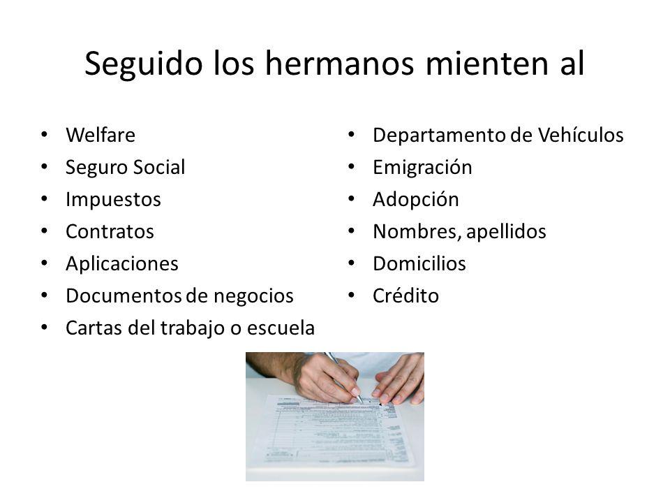 Seguido los hermanos mienten al Welfare Seguro Social Impuestos Contratos Aplicaciones Documentos de negocios Cartas del trabajo o escuela Departament