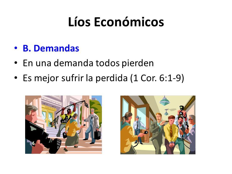 Líos Económicos B. Demandas En una demanda todos pierden Es mejor sufrir la perdida (1 Cor. 6:1-9)