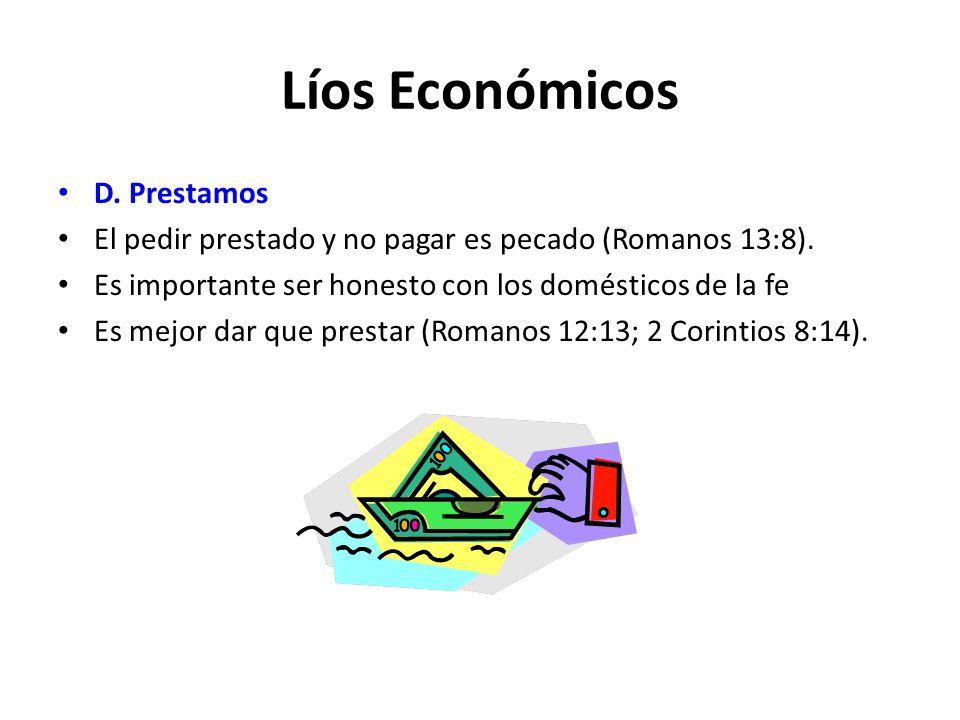 Líos Económicos D. Prestamos El pedir prestado y no pagar es pecado (Romanos 13:8). Es importante ser honesto con los domésticos de la fe Es mejor dar
