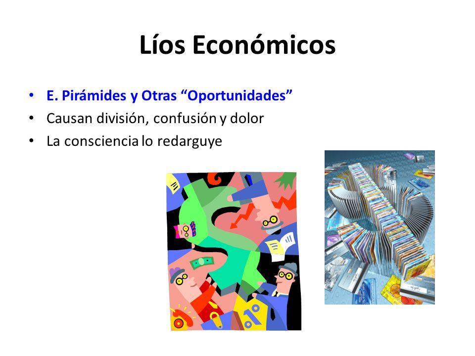 Líos Económicos E. Pirámides y Otras Oportunidades Causan división, confusión y dolor La consciencia lo redarguye