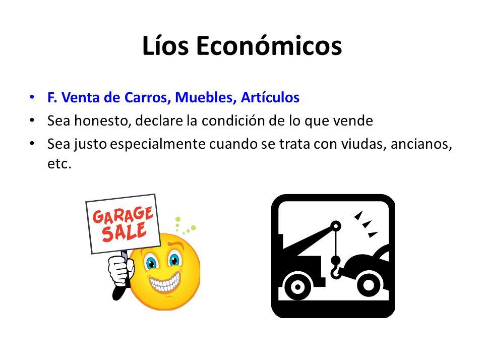 F. Venta de Carros, Muebles, Artículos Sea honesto, declare la condición de lo que vende Sea justo especialmente cuando se trata con viudas, ancianos,