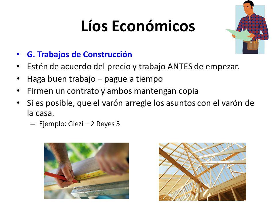 G. Trabajos de Construcción Estén de acuerdo del precio y trabajo ANTES de empezar. Haga buen trabajo – pague a tiempo Firmen un contrato y ambos mant