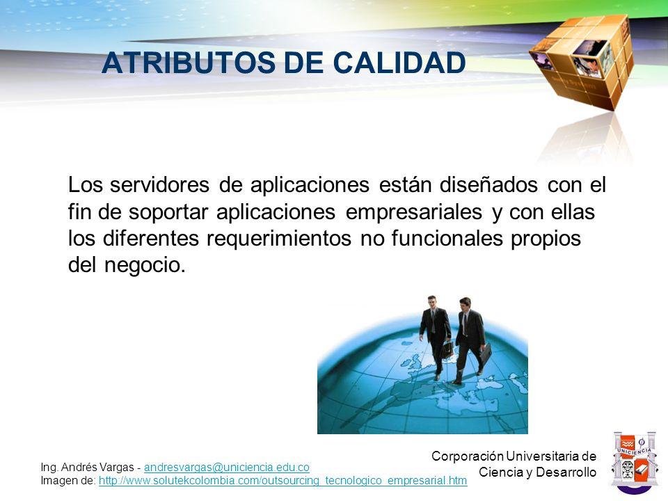 ATRIBUTOS DE CALIDAD Corporación Universitaria de Ciencia y Desarrollo Ing. Andrés Vargas - andresvargas@uniciencia.edu.coandresvargas@uniciencia.edu.