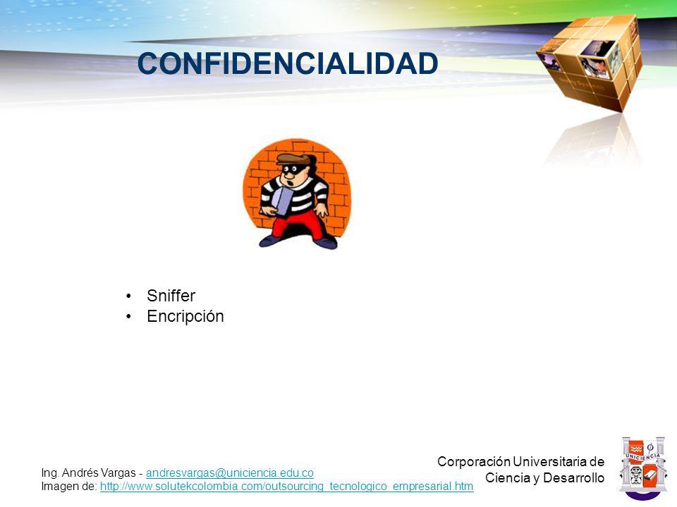 CONFIDENCIALIDAD Corporación Universitaria de Ciencia y Desarrollo Ing. Andrés Vargas - andresvargas@uniciencia.edu.coandresvargas@uniciencia.edu.co I