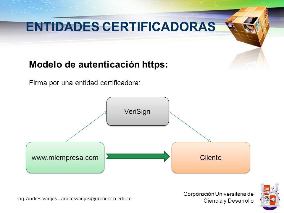 ENTIDADES CERTIFICADORAS Corporación Universitaria de Ciencia y Desarrollo Ing. Andrés Vargas - andresvargas@uniciencia.edu.co Modelo de autenticación