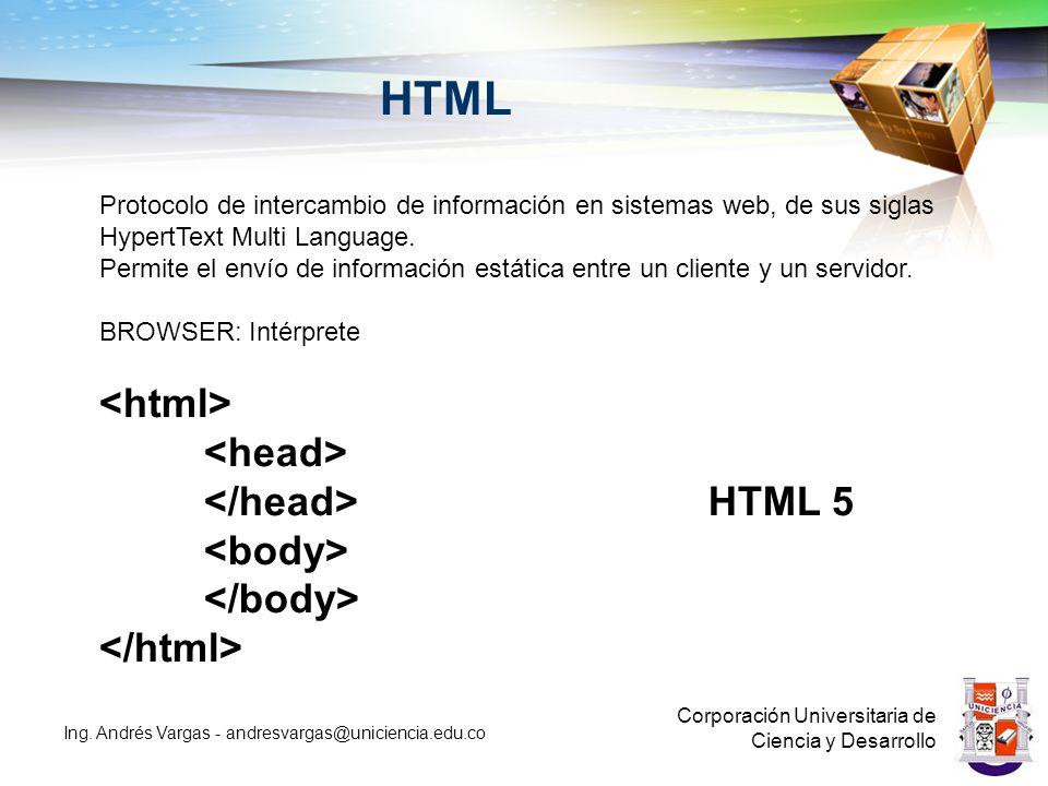 HTML Corporación Universitaria de Ciencia y Desarrollo Ing. Andrés Vargas - andresvargas@uniciencia.edu.co Protocolo de intercambio de información en