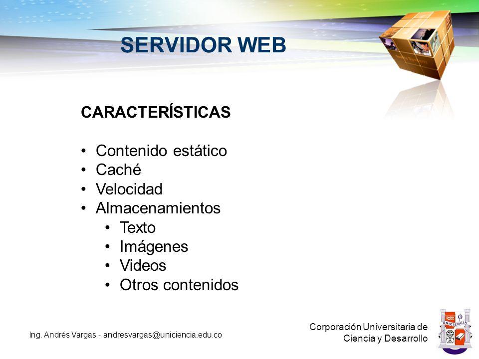 SERVIDOR WEB Corporación Universitaria de Ciencia y Desarrollo Ing. Andrés Vargas - andresvargas@uniciencia.edu.co CARACTERÍSTICAS Contenido estático