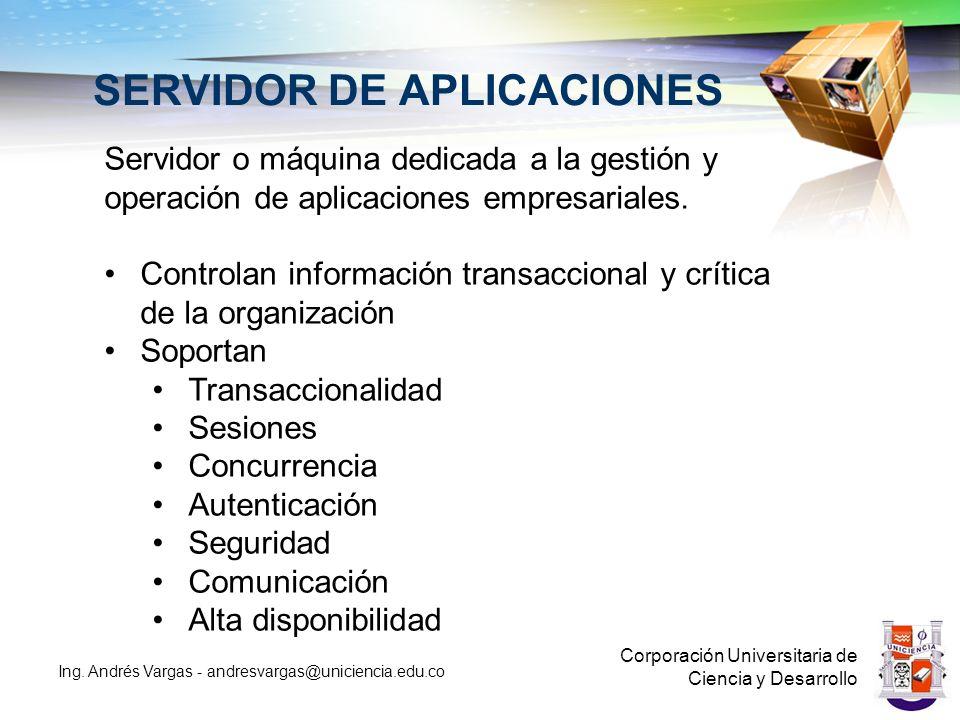 SERVIDOR DE APLICACIONES Corporación Universitaria de Ciencia y Desarrollo Ing. Andrés Vargas - andresvargas@uniciencia.edu.co Servidor o máquina dedi