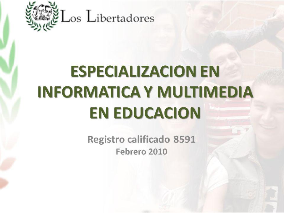 ESPECIALIZACION EN INFORMATICA Y MULTIMEDIA EN EDUCACION Registro calificado 8591 Febrero 2010