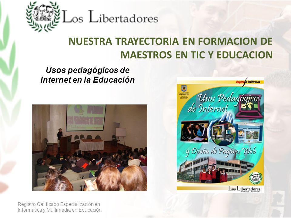 NUESTRA TRAYECTORIA EN FORMACION DE MAESTROS EN TIC Y EDUCACION Registro Calificado Especialización en Informática y Multimedia en Educación Usos peda