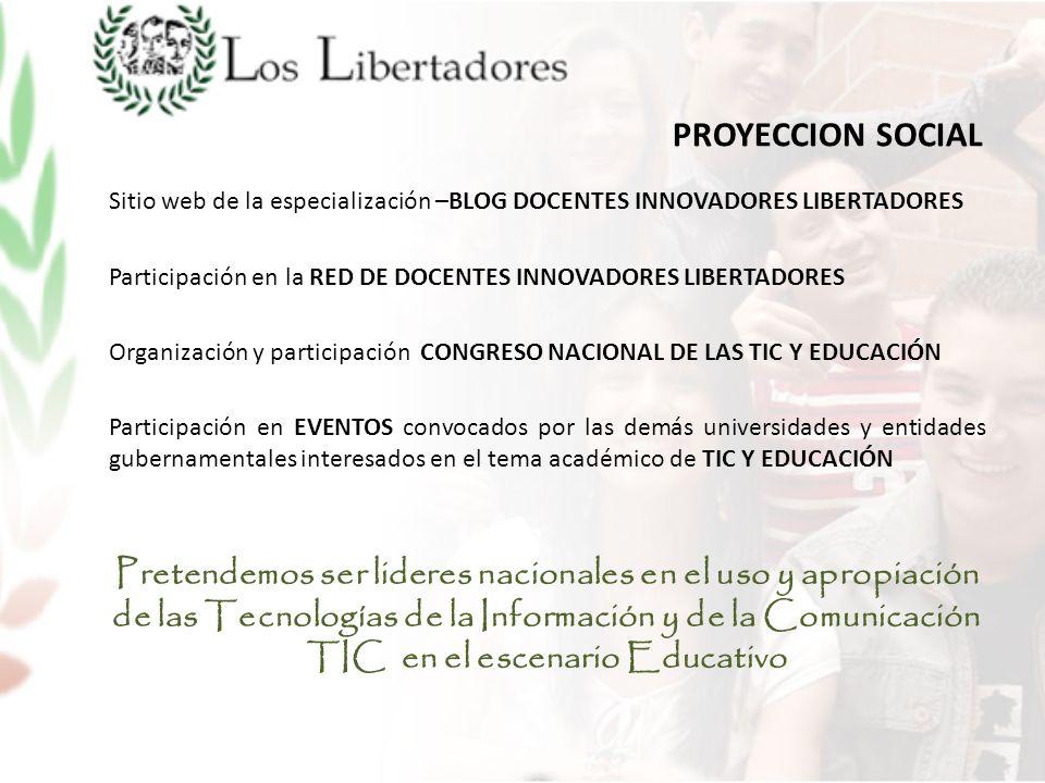 PROYECCION SOCIAL Sitio web de la especialización –BLOG DOCENTES INNOVADORES LIBERTADORES Participación en la RED DE DOCENTES INNOVADORES LIBERTADORES