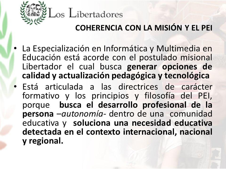 COHERENCIA CON LA MISIÓN Y EL PEI La Especialización en Informática y Multimedia en Educación está acorde con el postulado misional Libertador el cual