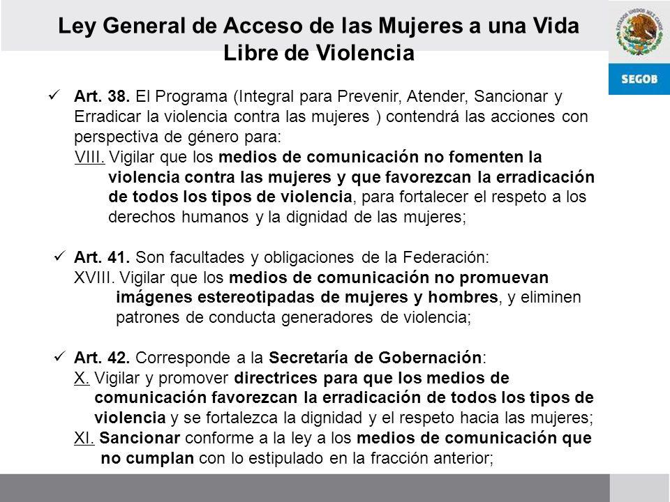 Ley General para la Igualdad entre Mujeres y Hombres Art. 41. Será objetivo de la Política Nacional la eliminación de los estereotipos que fomentan la