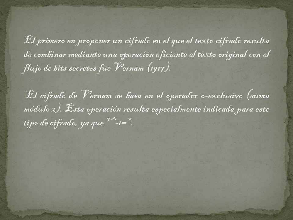 El primero en proponer un cifrado en el que el texto cifrado resulta de combinar mediante una operación eficiente el texto original con el flujo de bi