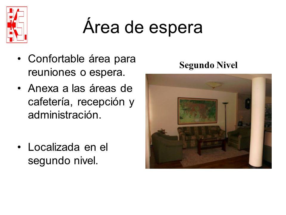 Área de espera Confortable área para reuniones o espera. Anexa a las áreas de cafetería, recepción y administración. Localizada en el segundo nivel. S
