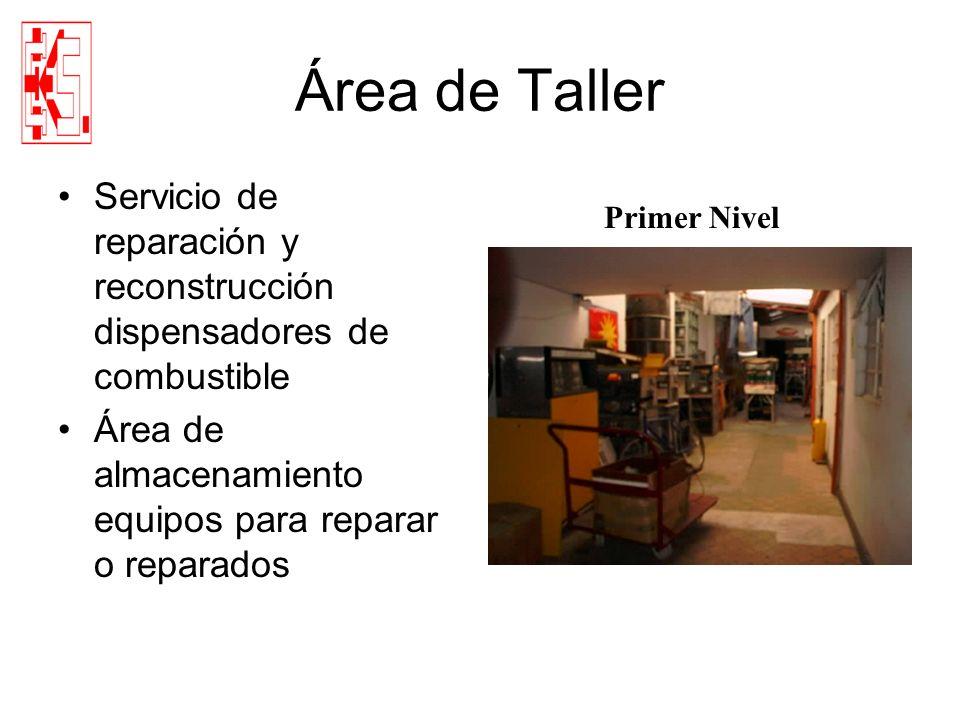 Área de Taller Servicio de reparación y reconstrucción dispensadores de combustible Área de almacenamiento equipos para reparar o reparados Primer Niv