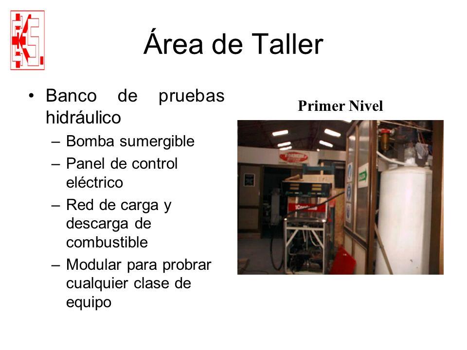 Área de Taller Banco de pruebas hidráulico –Bomba sumergible –Panel de control eléctrico –Red de carga y descarga de combustible –Modular para probrar