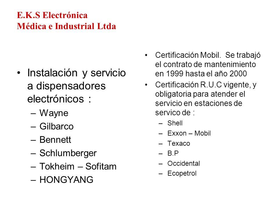 E.K.S Electrónica Médica e Industrial Ltda Instalación y servicio a dispensadores electrónicos : –Wayne –Gilbarco –Bennett –Schlumberger –Tokheim – So