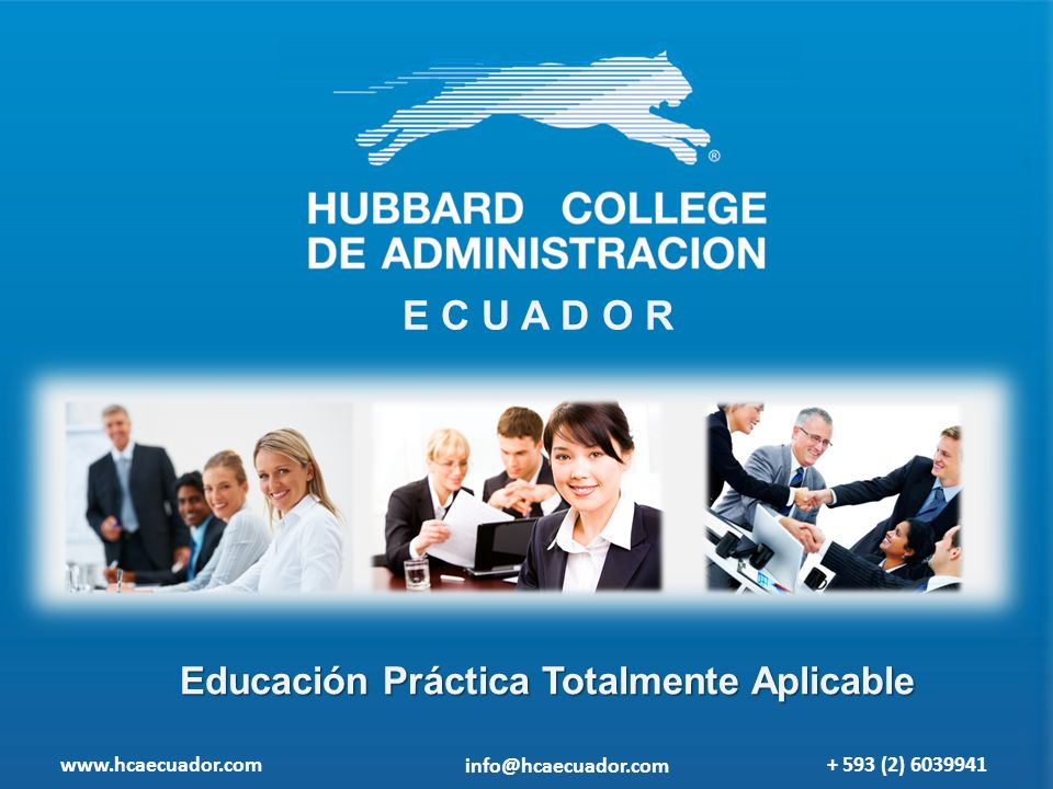 E C U A D O R Educación Práctica Totalmente Aplicable www.hcaecuador.com + 593 (2) 6039941 info@hcaecuador.com