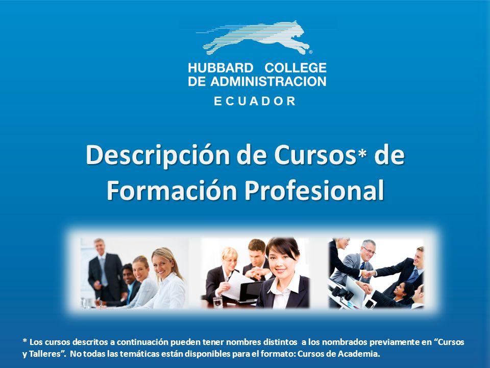 E C U A D O R Descripción de Cursos * de Formación Profesional * Los cursos descritos a continuación pueden tener nombres distintos a los nombrados previamente en Cursos y Talleres.
