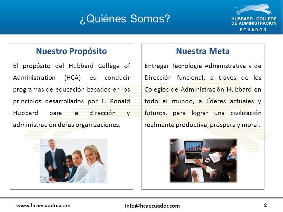 E C U A D O R www.hcaecuador.com info@hcaecuador.com Nuestro Propósito El propósito del Hubbard College of Administration (HCA) es conducir programas de educación basados en los principios desarrollados por L.