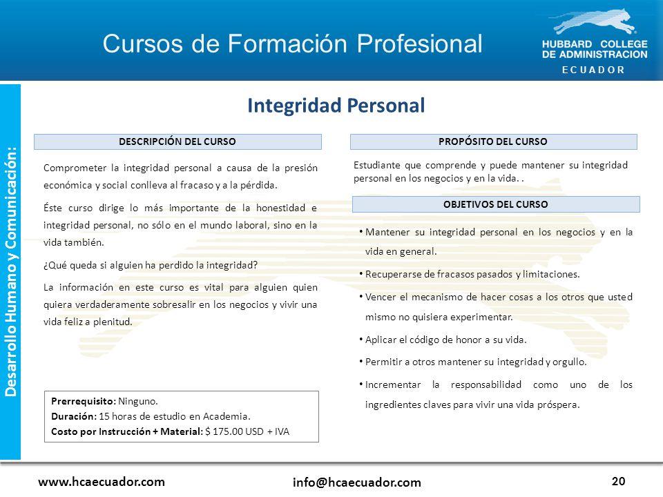 E C U A D O R www.hcaecuador.com info@hcaecuador.com 20 Desarrollo Humano y Comunicación: Comprometer la integridad personal a causa de la presión económica y social conlleva al fracaso y a la pérdida.