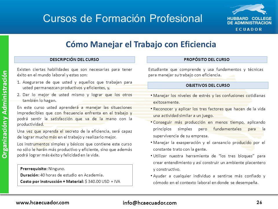 E C U A D O R www.hcaecuador.com info@hcaecuador.com 26 Organización y Administración Cómo Manejar el Trabajo con Eficiencia Estudiante que comprende y usa fundamentos y técnicas para manejar su trabajo con eficiencia.