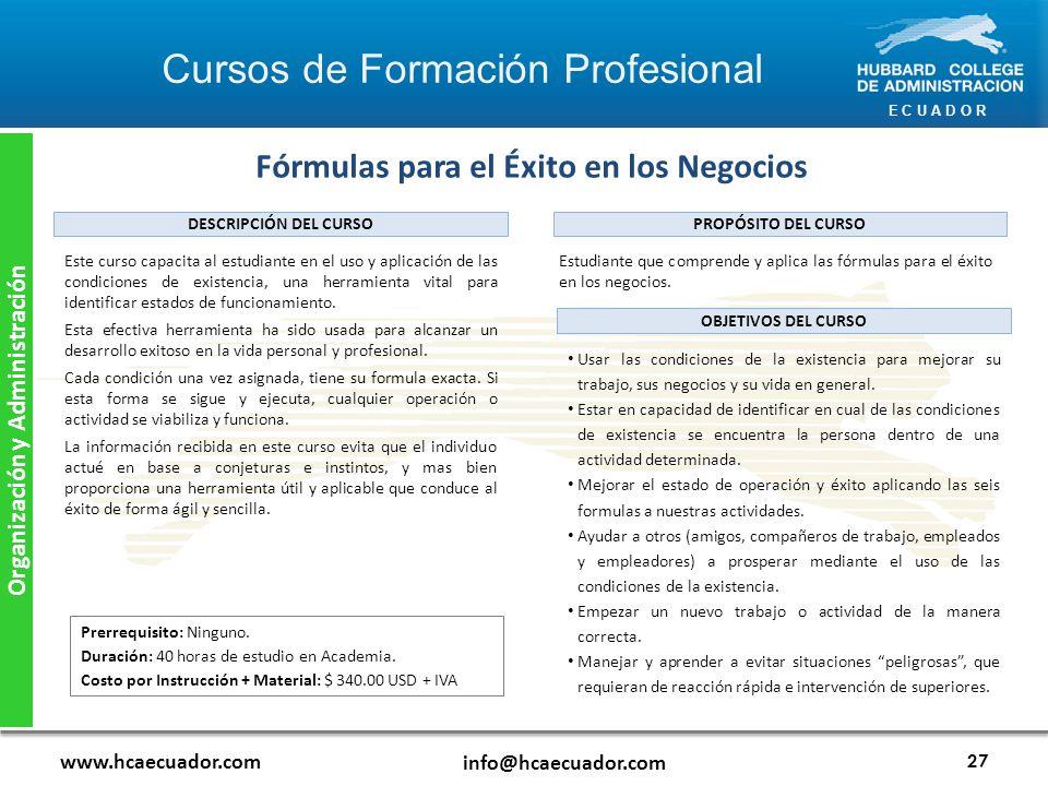 E C U A D O R www.hcaecuador.com info@hcaecuador.com 27 Organización y Administración Fórmulas para el Éxito en los Negocios Estudiante que comprende y aplica las fórmulas para el éxito en los negocios.