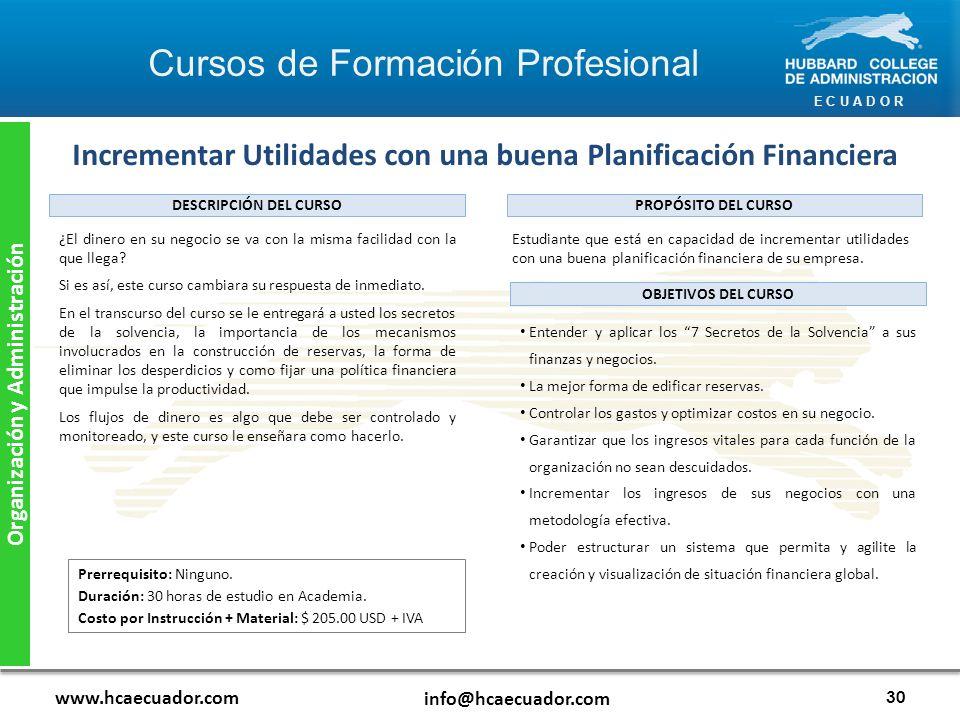 E C U A D O R www.hcaecuador.com info@hcaecuador.com 30 Organización y Administración Incrementar Utilidades con una buena Planificación Financiera Estudiante que está en capacidad de incrementar utilidades con una buena planificación financiera de su empresa.