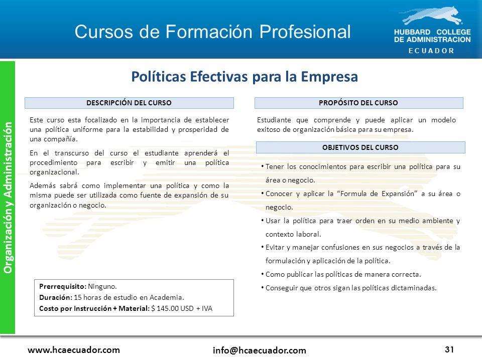 E C U A D O R www.hcaecuador.com info@hcaecuador.com 31 Organización y Administración Políticas Efectivas para la Empresa Estudiante que comprende y puede aplicar un modelo exitoso de organización básica para su empresa.