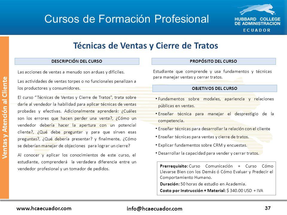 E C U A D O R www.hcaecuador.com info@hcaecuador.com 37 Ventas y Atención al Cliente Técnicas de Ventas y Cierre de Tratos Estudiante que comprende y usa fundamentos y técnicas para manejar ventas y cerrar tratos.