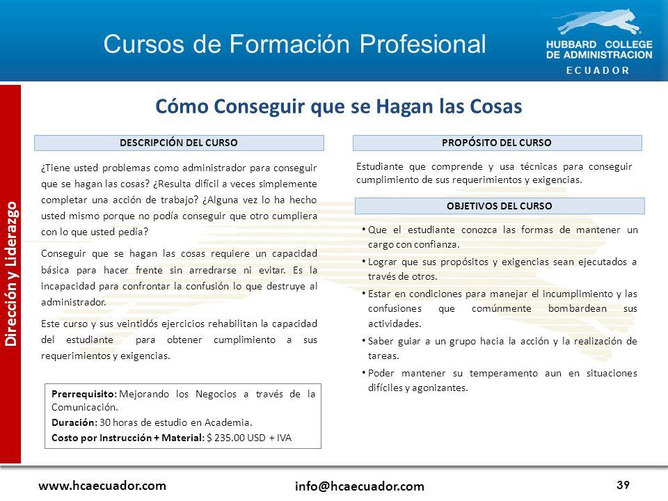 E C U A D O R www.hcaecuador.com info@hcaecuador.com 39 Dirección y Liderazgo Cómo Conseguir que se Hagan las Cosas Estudiante que comprende y usa técnicas para conseguir cumplimiento de sus requerimientos y exigencias.