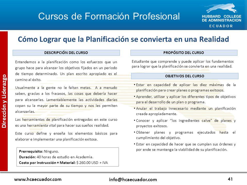 E C U A D O R www.hcaecuador.com info@hcaecuador.com 41 Dirección y Liderazgo Cómo Lograr que la Planificación se convierta en una Realidad Estudiante que comprende y puede aplicar los fundamentos para lograr que la planificación se convierta en una realidad.