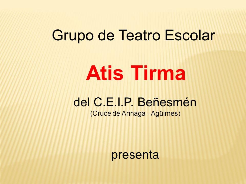 Grupo de Teatro Escolar Atis Tirma del C.E.I.P. Beñesmén (Cruce de Arinaga - Agüimes) presenta