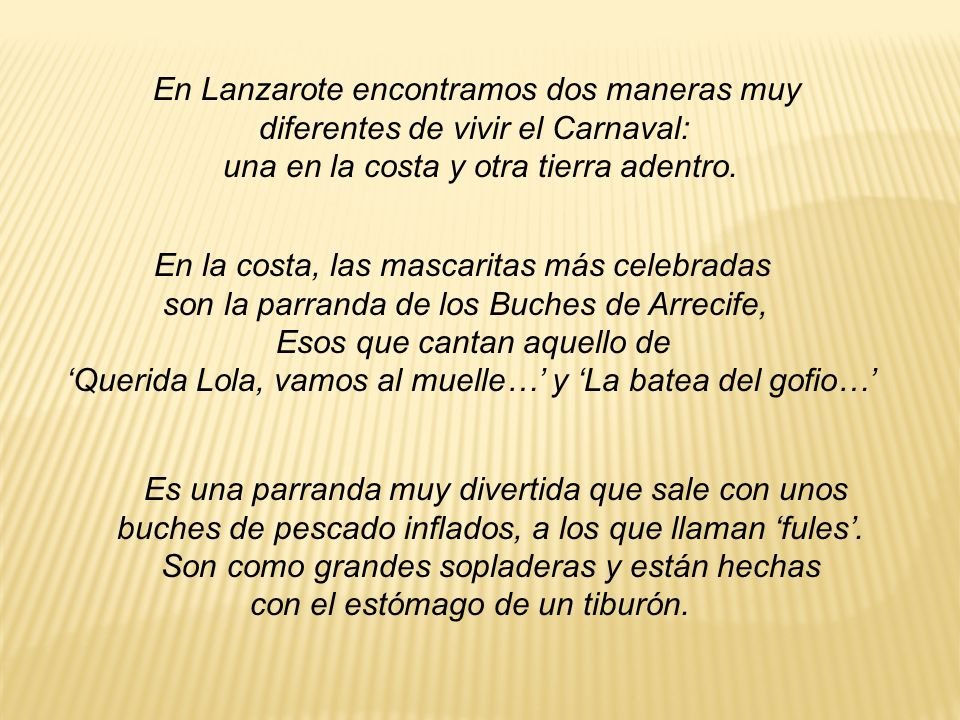 En Lanzarote encontramos dos maneras muy diferentes de vivir el Carnaval: una en la costa y otra tierra adentro. En la costa, las mascaritas más celeb