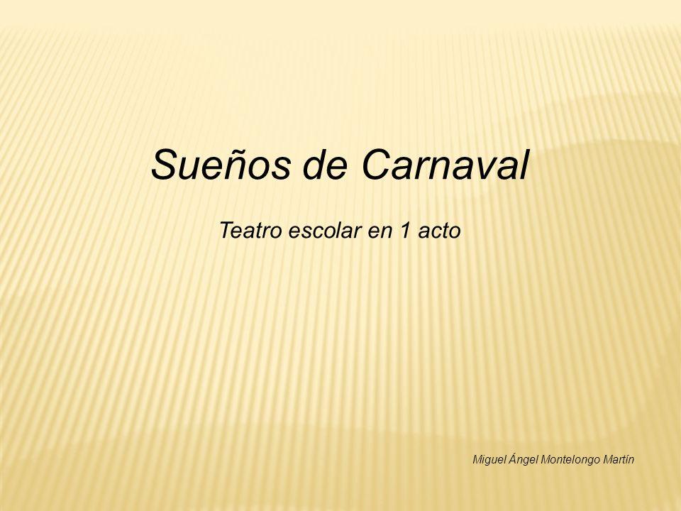 Sueños de Carnaval Teatro escolar en 1 acto Miguel Ángel Montelongo Martín