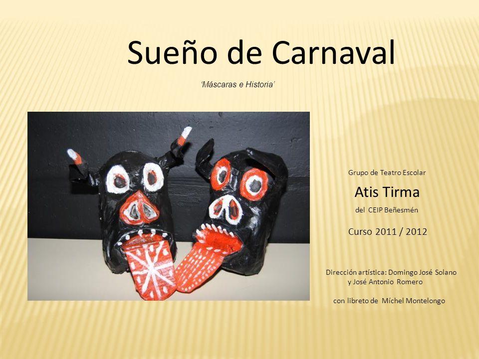 Sueño de Carnaval con libreto de Míchel Montelongo Curso 2011 / 2012 Grupo de Teatro Escolar Atis Tirma del CEIP Beñesmén Dirección artística: Domingo
