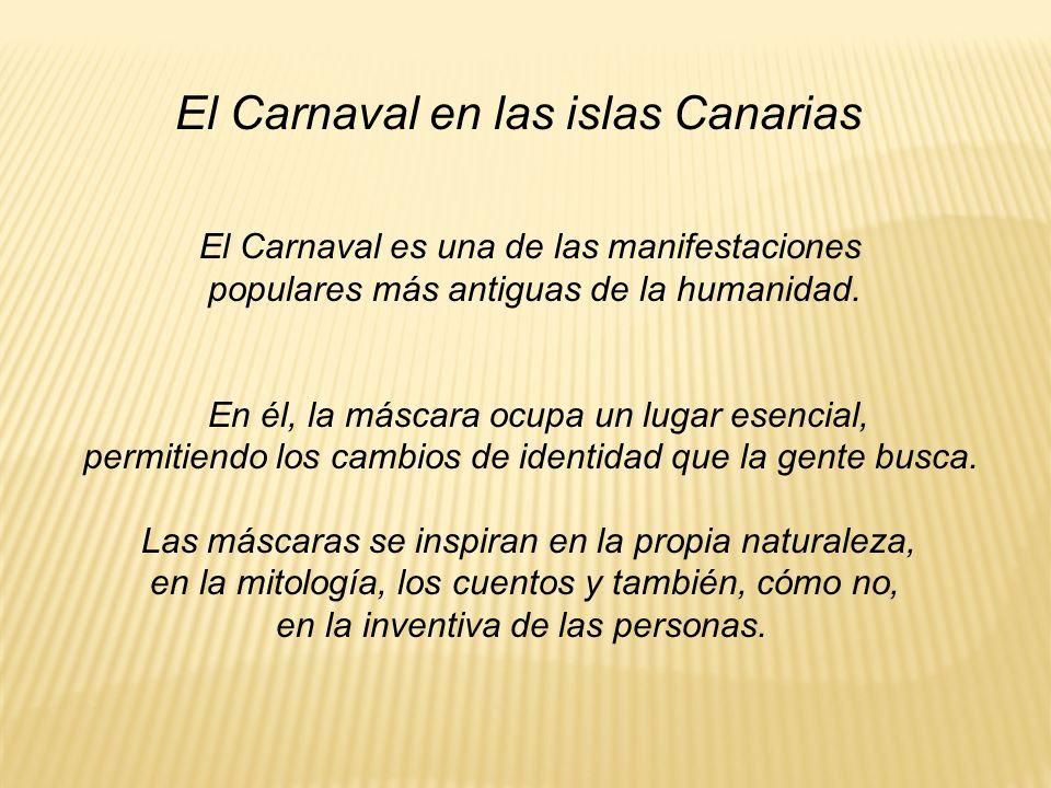 El Carnaval es una de las manifestaciones populares más antiguas de la humanidad. En él, la máscara ocupa un lugar esencial, permitiendo los cambios d