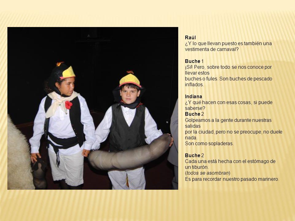Raúl ¿Y lo que llevan puesto es también una vestimenta de carnaval? Buche 1 ¡Sí! Pero, sobre todo se nos conoce por llevar estos buches o fules. Son b
