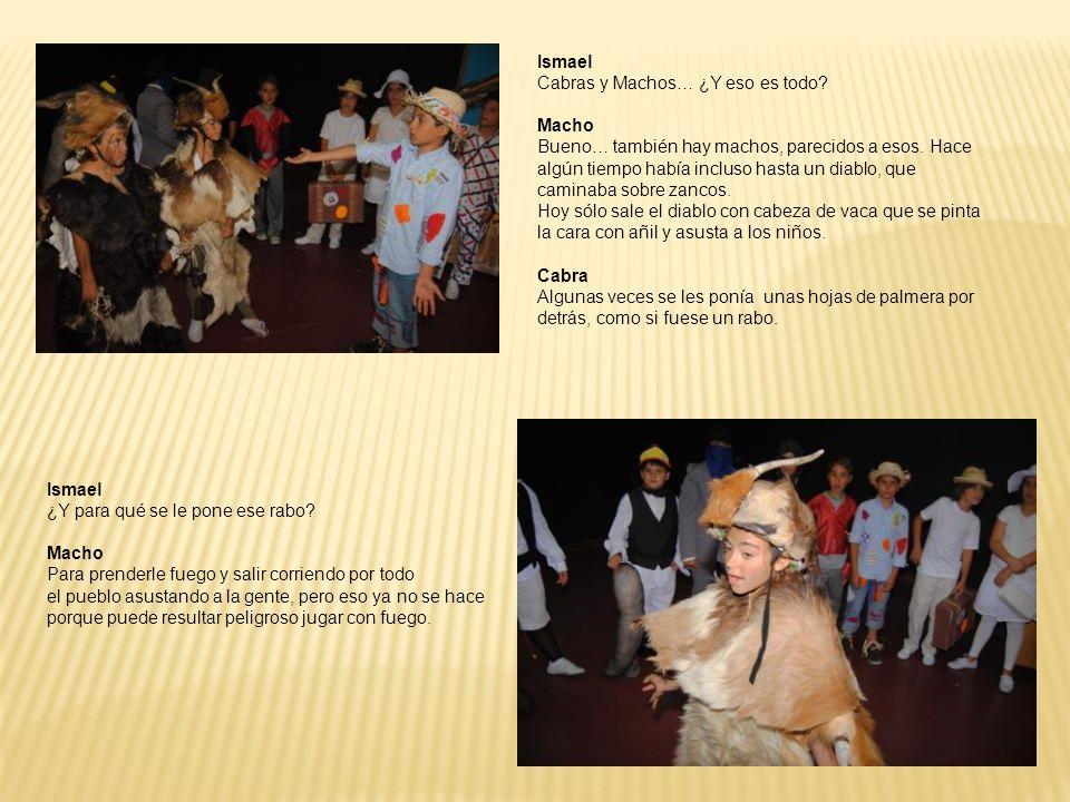Ismael Cabras y Machos… ¿Y eso es todo? Macho Bueno… también hay machos, parecidos a esos. Hace algún tiempo había incluso hasta un diablo, que camina