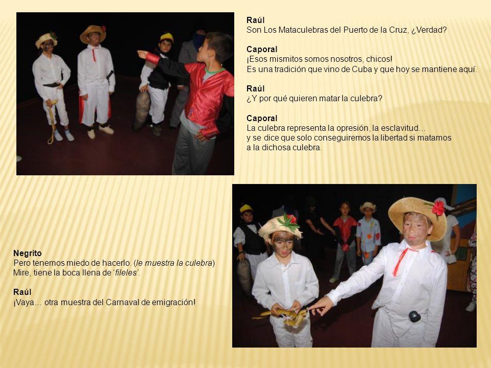Raúl Son Los Mataculebras del Puerto de la Cruz, ¿Verdad? Caporal ¡Esos mismitos somos nosotros, chicos! Es una tradición que vino de Cuba y que hoy s