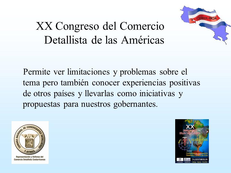 XX Congreso del Comercio Detallista de las Américas Permite ver limitaciones y problemas sobre el tema pero también conocer experiencias positivas de otros países y llevarlas como iniciativas y propuestas para nuestros gobernantes.