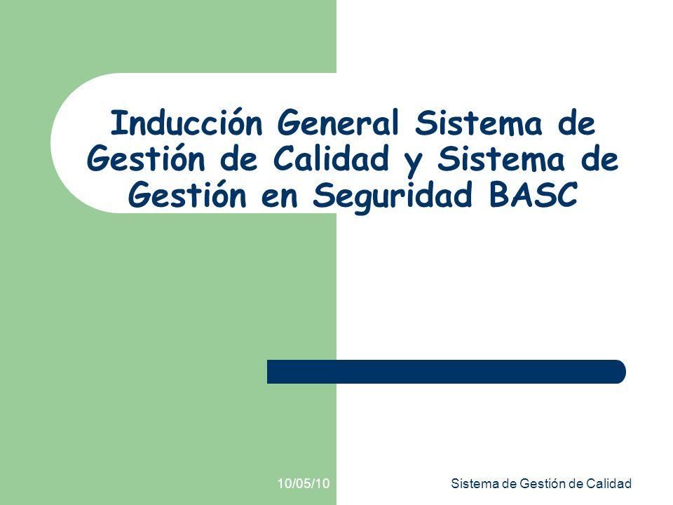 10/05/10Sistema de Gestión de Calidad Inducción General Sistema de Gestión de Calidad y Sistema de Gestión en Seguridad BASC