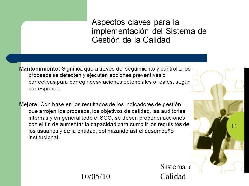 10/05/10 Sistema de Gestión de Calidad Mantenimiento: Significa que a través del seguimiento y control a los procesos se detecten y ejecuten acciones