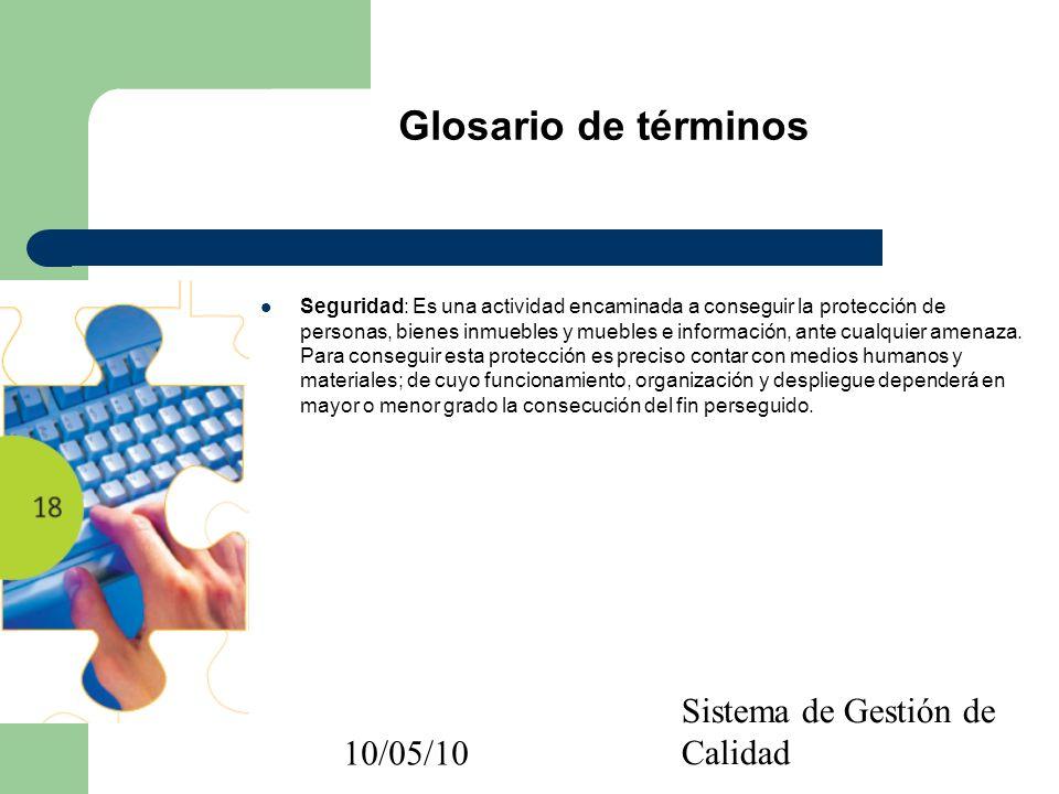 10/05/10 Sistema de Gestión de Calidad Glosario de términos Seguridad: Es una actividad encaminada a conseguir la protección de personas, bienes inmue