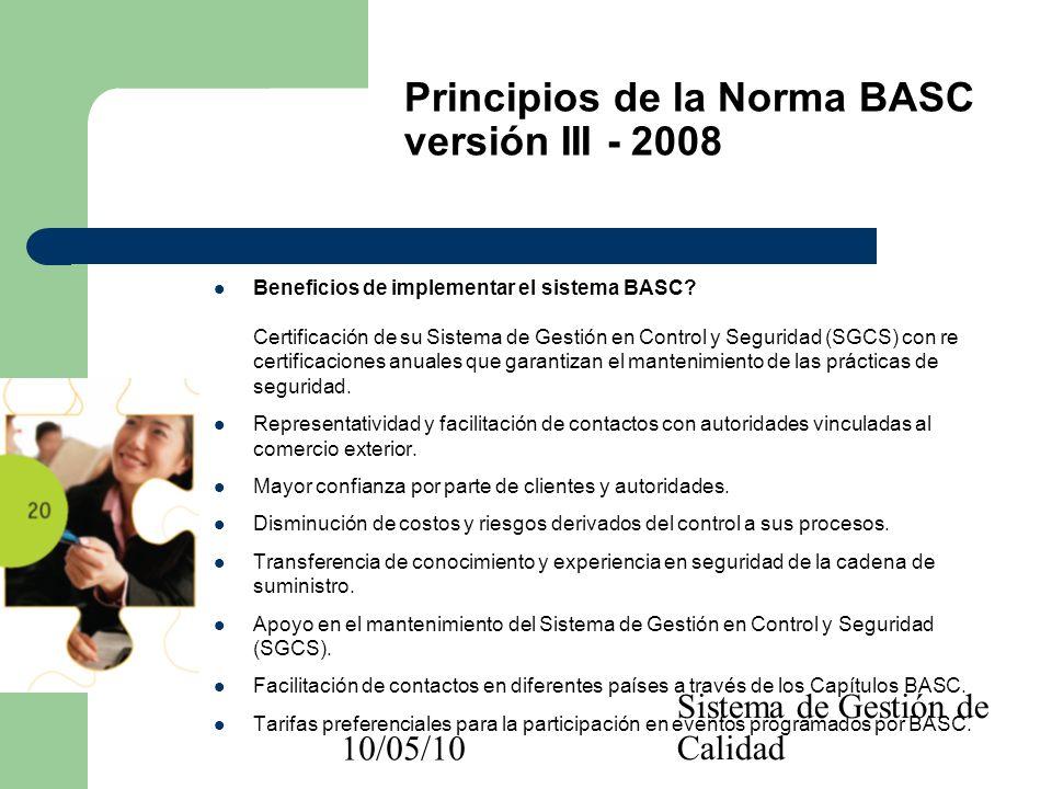 10/05/10 Sistema de Gestión de Calidad Beneficios de implementar el sistema BASC? Certificación de su Sistema de Gestión en Control y Seguridad (SGCS)