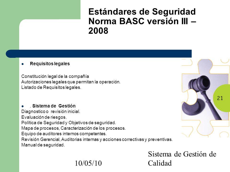 10/05/10 Sistema de Gestión de Calidad Requisitos legales Constitución legal de la compañía Autorizaciones legales que permitan la operación. Listado
